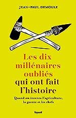 Les dix millénaires oubliés qui ont fait l'Histoire de Jean-Paul Demoule