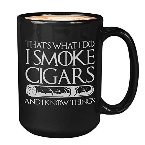 Cigarette Mug - That's What I Do I Smoke Cigars And I Know Things - Tobacco Smoker Cigars Lover Man Cave Decor Father's Boyfriend (I Know Things B, 15 oz)