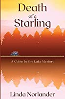 Death of a Starling: A Cabin by the Lake Mystery