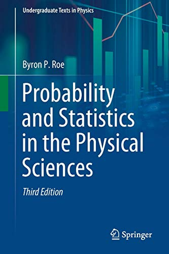 Compare Textbook Prices for Probability and Statistics in the Physical Sciences Undergraduate Texts in Physics 3rd ed. 2020 Edition ISBN 9783030536930 by Roe, Byron P.