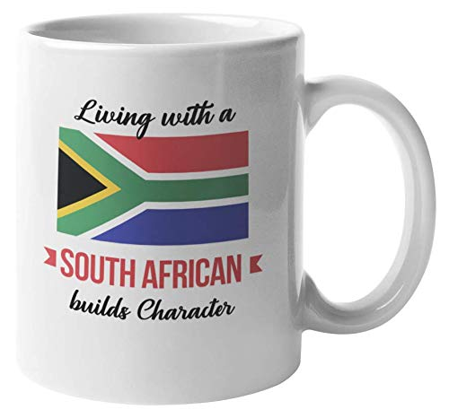 Living With A South African Builds Character. South Africa Coffee & Tea Mug For Friend Who Was Born In South Africa, Foreigner, Visitor, Tourist, Traveler, Men And Women (11oz)