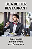 Be A Better Restaurant: Experiences From Servers And Customers: How To Be A Good Customer (English Edition)