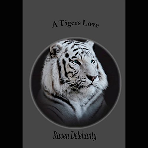 A Tiger's Love Audiobook By Raven I. Delehanty cover art