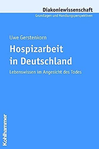 Hospizarbeit in Deutschland: Lebenswissen im Angesicht des Todes (Diakoniewissenschaft. Grundlagen und Handlungsperspektiven, 10, Band 10)