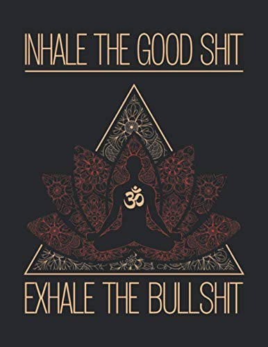 """Inhale The Good Shit Exhale The Bullshit: Yoga Notebook With Blank Dot Grid Pages - Buddha Meditating Journal for Men Women - Best Gift Idea for Yoga Lovers, Teachers, Instructors, Students - 8.5""""x11"""""""