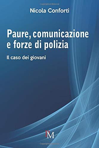 Paure, comunicazione e forze di polizia: Il caso dei giovani (Italian Edition)