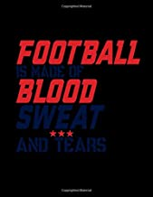 Football Is Made Of Blood Sweat And Tears: Funny Saying Diary Journal: 100 Pages of Large (8.5x11) Lined Pages for Writing and Drawing
