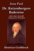 Dr. Katzenbergers Badereise (Grossdruck): nebst einer Auswahl verbesserter Werkchen