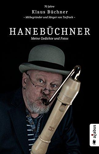 Hanebüchner. Meine Gedichte und Fotos: 70 Jahre Klaus Büchner - Mitbegründer und Sänger von Torfrock (Hanebüchner / Gedichte und Fotos von Klaus Büchner 1)