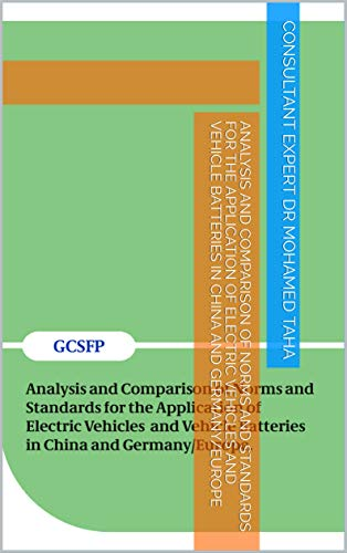 Analysis and Comparison of Norms and Standards for the Application of Electric Vehicles and Vehicle Batteries in China and Germany/Europe (English Edition)