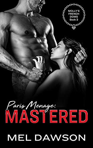 Paris Menage: Mastered: A BDSM Bisexual Menage Exhibitionist story (Molly's French Doms Book 3) (English Edition)