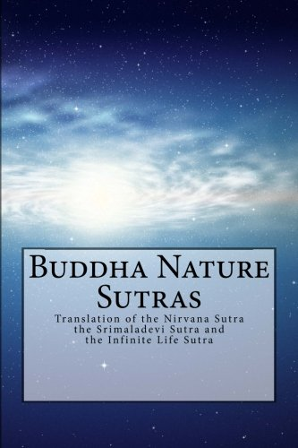 Buddha Nature Sutras: Translation of the Nirvana Sutra, the Srimaladevi Sutra and the Infinite Life Sutra