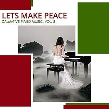 Lets Make Peace - Calmative Piano Music, Vol. 5