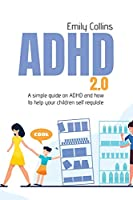 ADHD 2.0: A simple guide on adhd and how to help your children self regulate