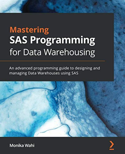 Compare Textbook Prices for Mastering SAS Programming for Data Warehousing: An advanced programming guide to designing and managing Data Warehouses using SAS  ISBN 9781789532371 by Wahi, Monika