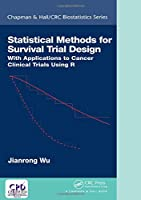 Statistical Methods for Survival Trial Design: With Applications to Cancer Clinical Trials Using R (Chapman & Hall/CRC Biostatistics Series)