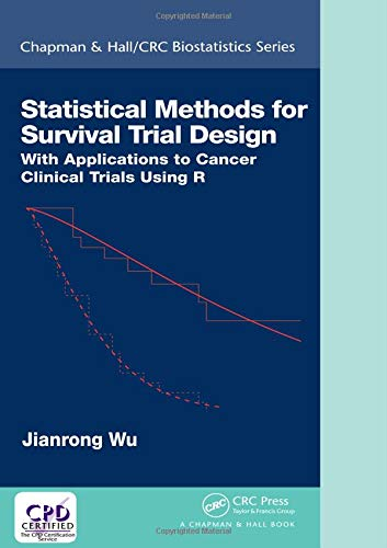 Statistical Methods for Survival Trial Design: With Applications to Cancer Clinical Trials Using R (Chapman & Hall/CRC B