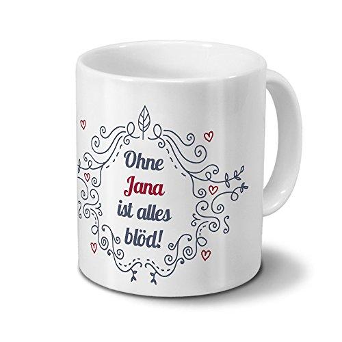 Tasse mit Namen Jana - Motiv Ohne Jana ist alles blöd - Ornamente Design - Namenstasse, Kaffeebecher, Mug, Becher, Kaffeetasse - Farbe Weiß