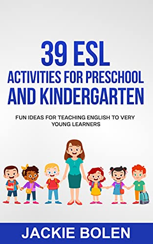 39 ESL Activities for Preschool and Kindergarten: Fun Ideas for Teaching English to Very Young...
