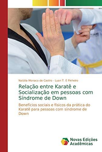 Relação entre Karatê e Socialização em pessoas com Síndrome de Down: Benefícios sociais e físicos da prática do Karatê para pessoas com síndrome de Down