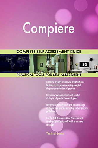 Compiere All-Inclusive Self-Assessment - More than 690 Success Criteria, Instant Visual Insights, Comprehensive Spreadsheet Dashboard, Auto-Prioritized for Quick Results