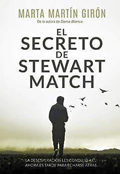 El secreto de Stewart Match: La novela negra que te arrojará a una realidad escalofriante de [Marta Martín Girón]