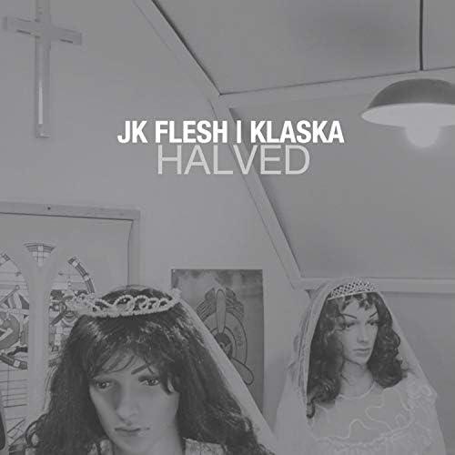 JK Flesh & KLASKA