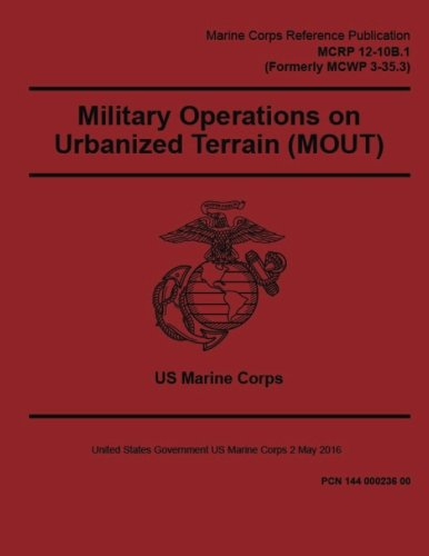 Compare Textbook Prices for Marine Corps Reference Publication MCRP 12-10B.1 Formerly MCWP 3-35.3 Military Operations on Urbanized Terrain MOUT 2 May 2016  ISBN 9781543088434 by US Marine Corps, United States Government
