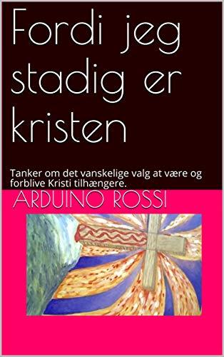 Fordi jeg stadig er kristen: Tanker om det vanskelige valg at være og forblive Kristi tilhængere. (Danish Edition)