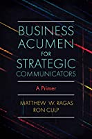 Business Acumen for Strategic Communicators: A Primer