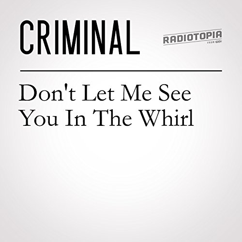 56: Don't Let Me See You in the Whirl audiobook cover art