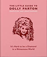 Little Book of Dolly Parton: It's Hard to Be A Diamond in A Rhinestone World