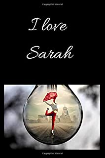 I love sarah Notebook, Composition Notebook Journal to write about your Love , Relationship Notebook for Women and Men: Li...