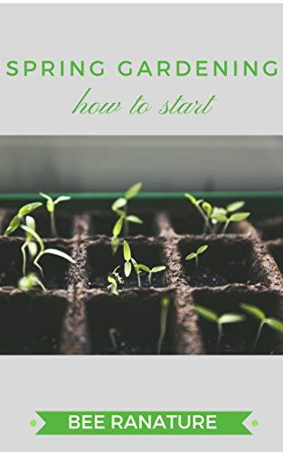 Spring Gardening: How-To Start (English Edition)