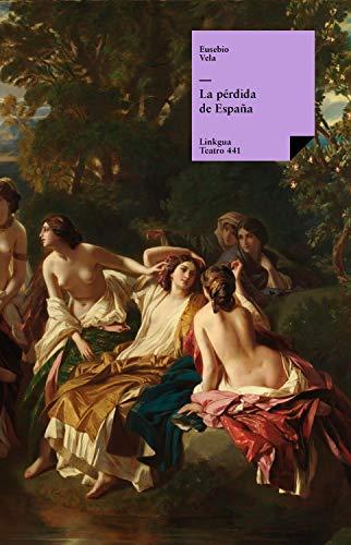 La pérdida de España (Teatro nº 441) eBook: Vela García, Eusebio: Amazon.es: Tienda Kindle