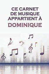Ce carnet de musique appartient à Dominique: Cahier de partitions: Papier manuscrit / 12 portées par page / idée cadeau