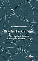 Mine Own Familiar Friend: The Relationship Between Gerard Hopkins and Robert Bridges