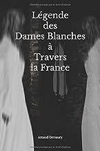 Légende des Dames Blanches à travers la France (French Edition)