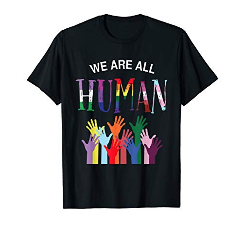 We are all human for pride transgender, gay and pansexual T-Shirt