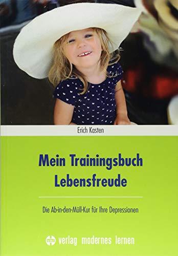 Mein Trainingsbuch Lebensfreude: Die Ab-in-den-Müll-Kur für Ihre Depressionen