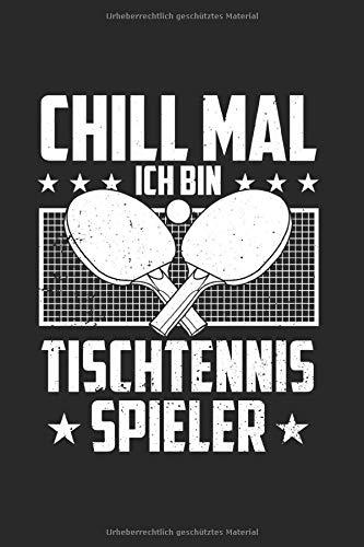 Chill Mal Ich Bin Tischtennis Spieler | Notizheft/Schreibheft: Tischtennis Notizbuch Mit 120 Gepunkteten Seiten (Dotgrid). Als Geschenk Eine Tolle ... Oder Tischtennis Begeisterte