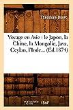 Voyage en Asie: le Japon, la Chine, la Mongolie, Java, Ceylan, l'Inde (Éd.1874) (Histoire)