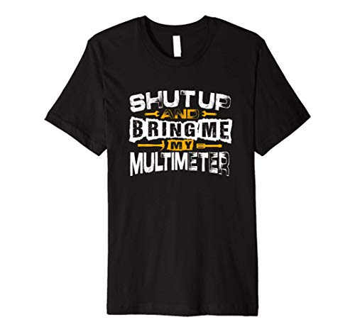 Bring Me My Multimeter Electrician Construction Worker Gift Premium T-Shirt
