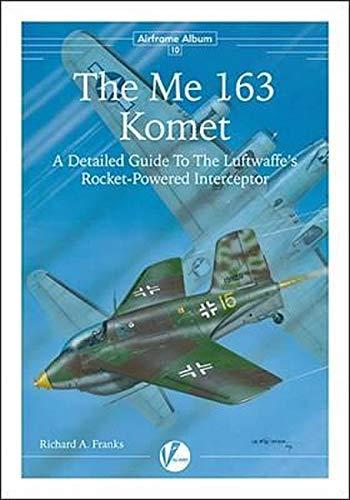 The Messerschmitt Me 163: A Detailed Guide to the Luftwaffe\'s Rocket-Powered Interceptor (Airframe Album, Band 10)