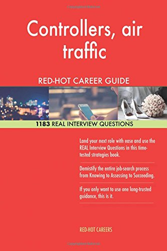 Controllers, air traffic RED-HOT Career Guide; 1183 REAL Interview Questions