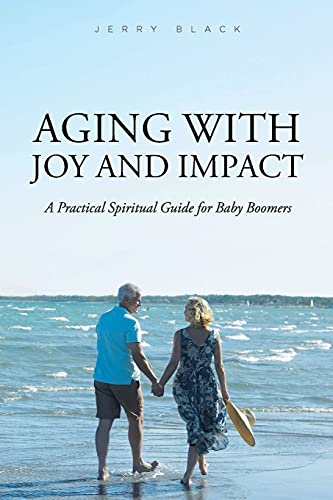 Aging with Joy and Impact: A Practical Spiritual Guide for Baby Boomers