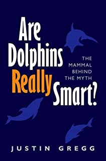 Are Dolphins Really Smart?: The mammal behind the myth by Justin Gregg (2015-02-26)