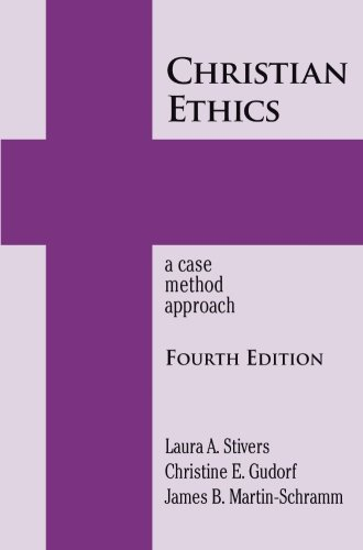 Christian Ethics: A Case Method Approach 4th Edition (New Edition (2nd & Subsequent) / 4th Ed. /) (New Edition (2nd & Subsequent) / 4th Ed. /)