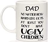 Dad Coffee Mug Happy Fathers Day Gifts Dad Mugs Funny Dad Gifts from Daughter Son - Dad Birthday Gifts, Dad No Matter How Hard Life Gets At Least You Don't Have Ugly Children Mug