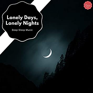 Lonely Days, Lonely Nights - Deep Sleep Music